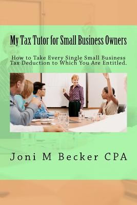 My Tax Tutor for Small Business Owners 2012 By Becker, Joni M.